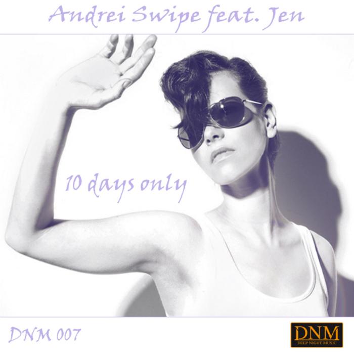 Andrei Swipe feat. Jen, 10 days only